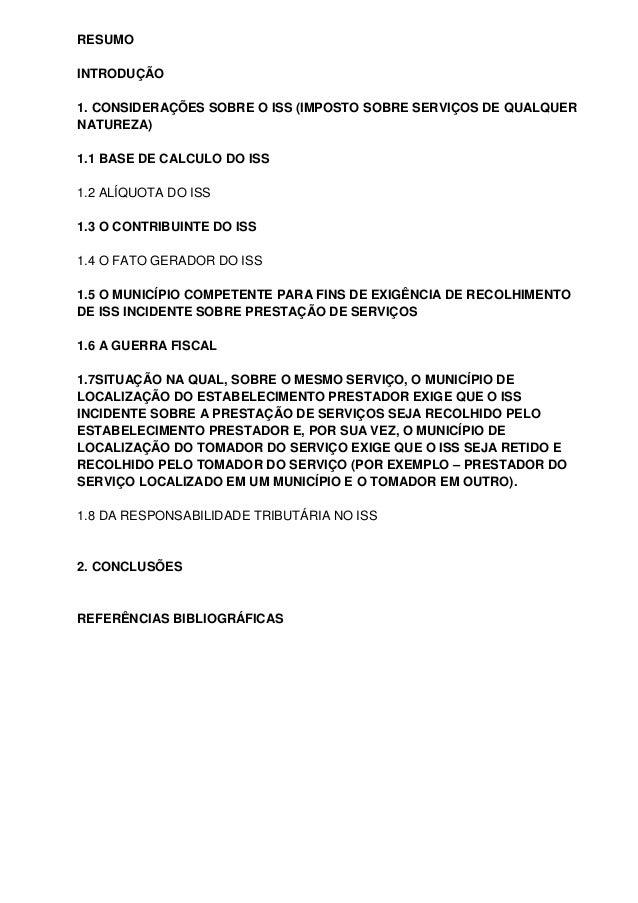 RESUMO INTRODUÇÃO 1. CONSIDERAÇÕES SOBRE O ISS (IMPOSTO SOBRE SERVIÇOS DE QUALQUER NATUREZA) 1.1 BASE DE CALCULO DO ISS 1....