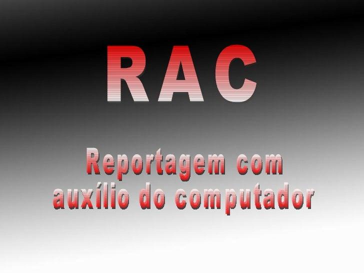 RAC Reportagem com auxílio do computador