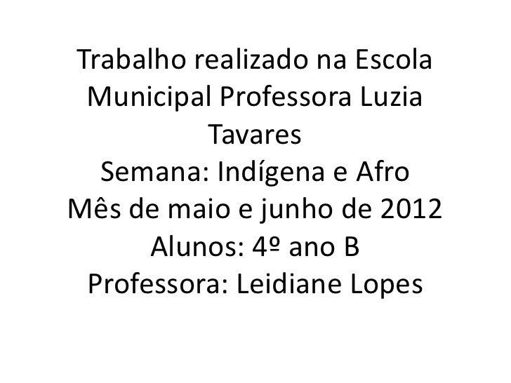 Trabalho realizado na Escola Municipal Professora Luzia          Tavares  Semana: Indígena e AfroMês de maio e junho de 20...