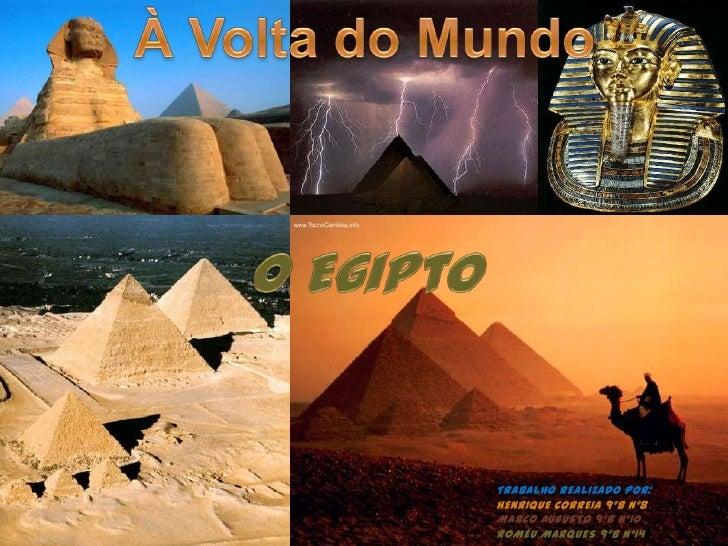 À Volta do Mundo<br />O Egipto<br />Trabalho Realizado Por:Henrique Correia 9ºB Nº8Marco Augusto 9ºb nº10Romeu marques 9ºb...