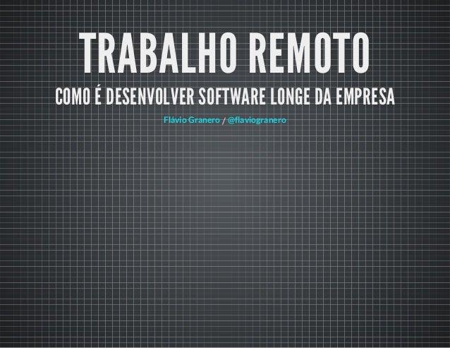 TRABALHO REMOTO COMO É DESENVOLVER SOFTWARE LONGE DA EMPRESA /Flávio Granero @flaviogranero