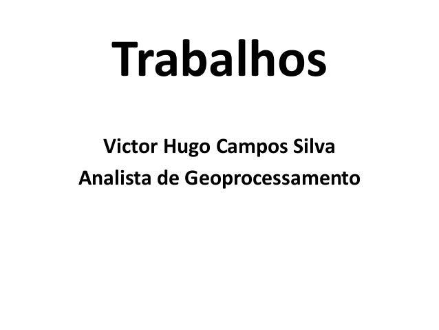 Trabalhos Victor Hugo Campos Silva Analista de Geoprocessamento