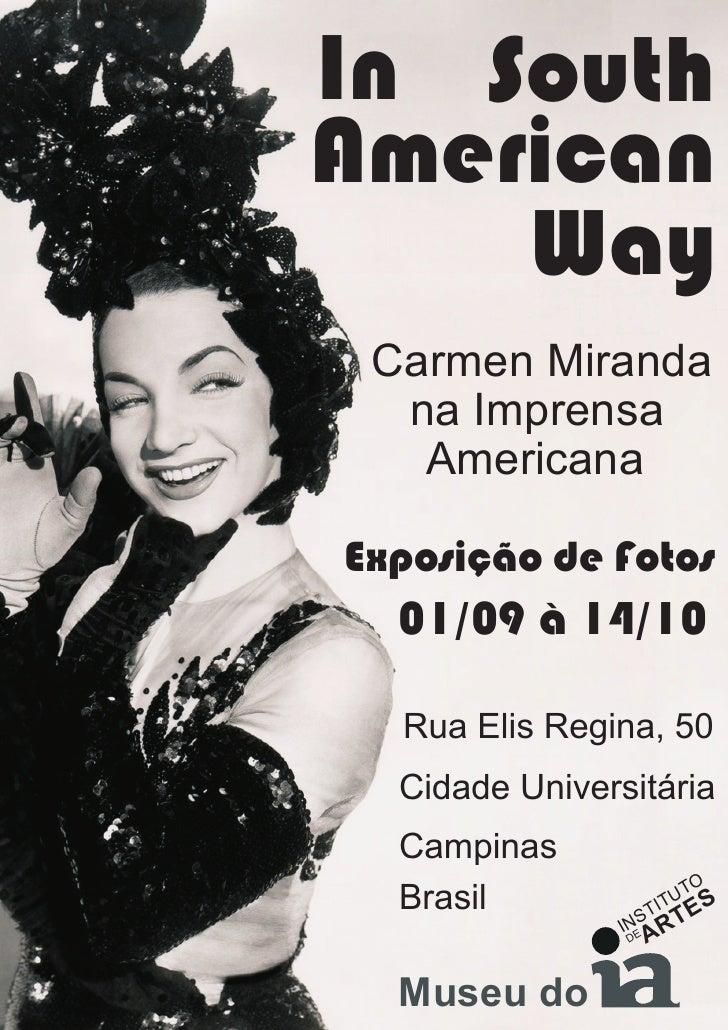 In SouthAmerican    Way Carmen Miranda  na Imprensa   AmericanaExposição de Fotos  01/09 à 14/10  Rua Elis Regina, 50  Cid...