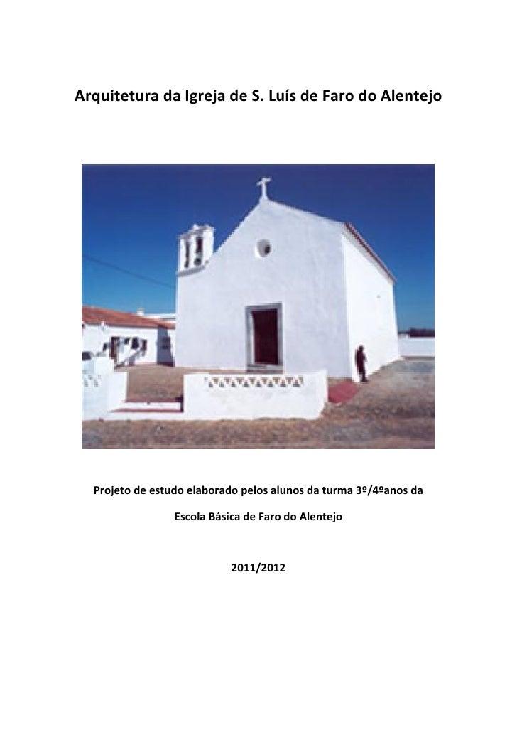 Arquitetura da Igreja de S. Luís de Faro do Alentejo  Projeto de estudo elaborado pelos alunos da turma 3º/4ºanos da      ...