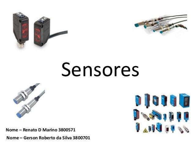 Sensores  Nome – Renato D Marino 3800571  Nome – Gerson Roberto da Silva 3800701