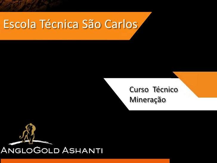 Escola Técnica São Carlos                     Curso Técnico                       Curso Técnico                     em Min...