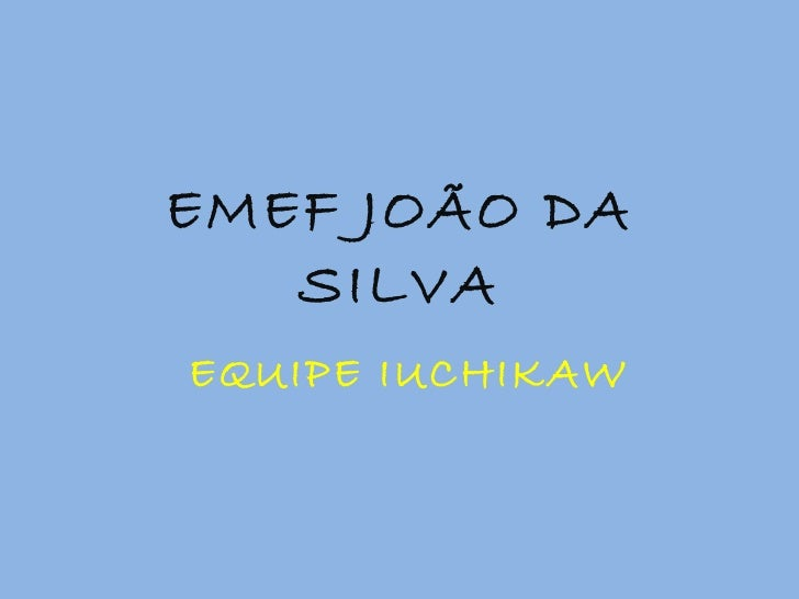 EMEF JOÃO DA SILVA EQUIPE IUCHIKAW