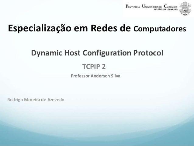Especialização em Redes de Computadores  Dynamic Host Configuration Protocol  TCPIP 2  Professor Anderson Silva  Rodrigo M...