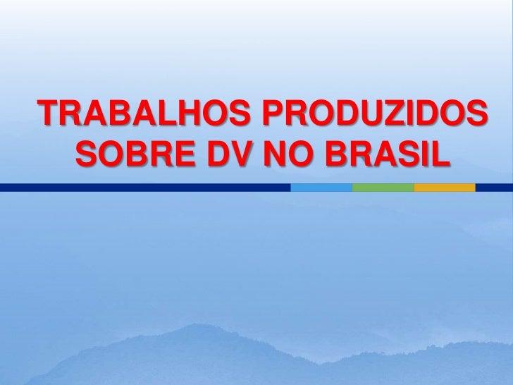 TRABALHOS PRODUZIDOS  SOBRE DV NO BRASIL