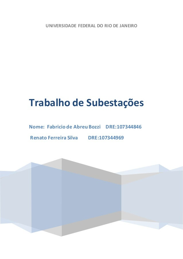 UNIVERSIDADE FEDERAL DO RIO DE JANEIRO Trabalho de Subestações Nome: Fabricio de Abreu Bozzi DRE:107344846 Renato Ferreira...