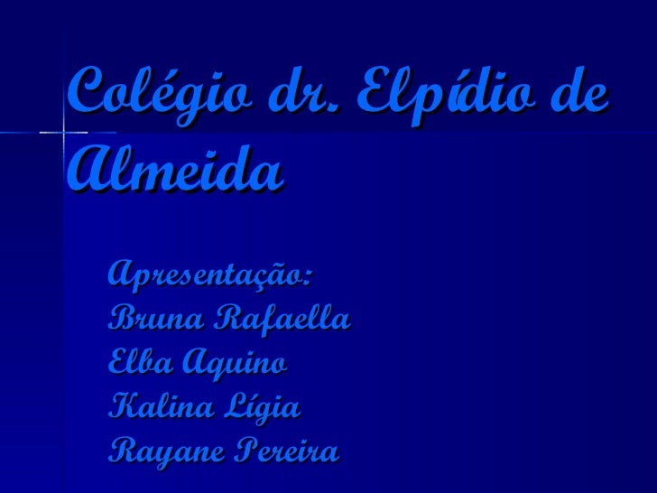 Colégio dr. Elpídio de Almeida Apresentação: Bruna Rafaella Elba Aquino Kalina Lígia Rayane Pereira