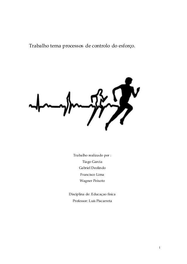 1 Trabalho tema processos de controlo do esforço. Trabalho realizado por : Tiago Garcia Gabriel Deolindo Francisco Lima Wa...