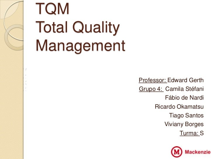 TQM    Total Quality    ManagementVZ               VV   Professor: Edward GerthXZ                   Grupo 4: Camila Stéfan...