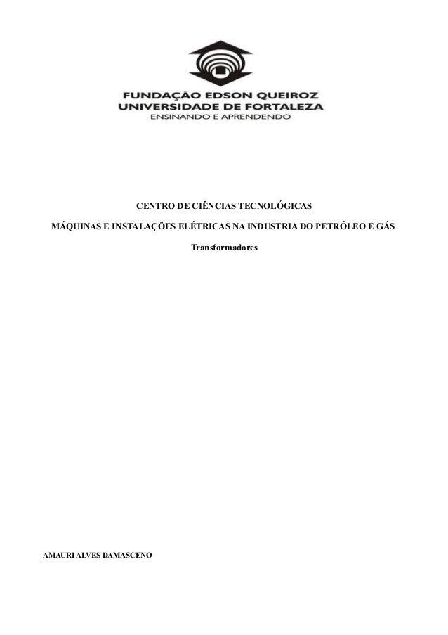 CENTRO DE CIÊNCIAS TECNOLÓGICAS MÁQUINAS E INSTALAÇÕES ELÉTRICAS NA INDUSTRIA DO PETRÓLEO E GÁS Transformadores AMAURI ALV...