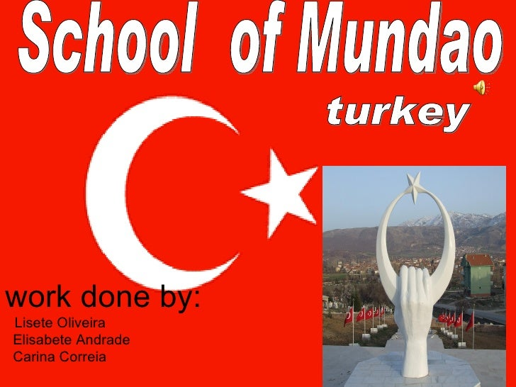 work done by:      Lisete Oliveira    Elisabete Andrade    Carina Correia    School  of Mundao turkey