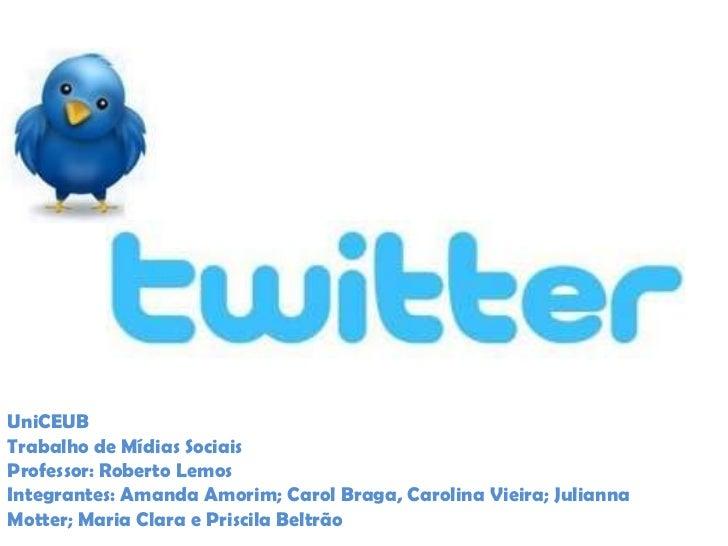 UniCEUBTrabalho de Mídias SociaisProfessor: Roberto LemosIntegrantes: Amanda Amorim; Carol Braga, Carolina Vieira; Juliann...