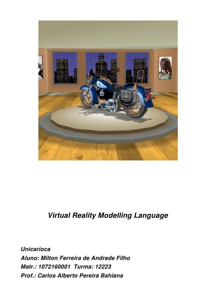 VRML VirtualRealityModellingLanguage Unicarioca Aluno:MiltonFerreiradeAndradeFilho Matr.:1072160001Turma:12223...
