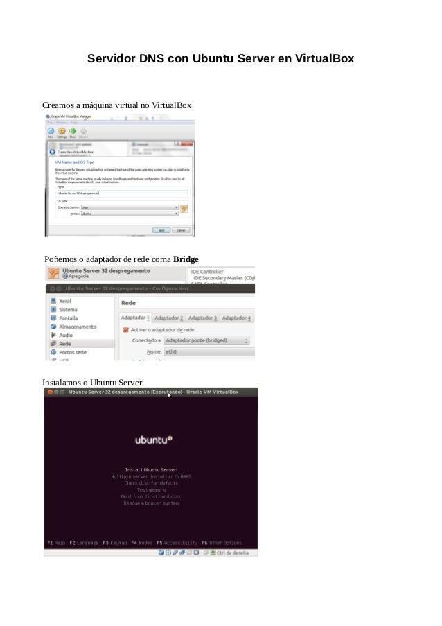 Servidor DNS con Ubuntu Server en VirtualBoxCreamos a máquina virtual no VirtualBoxPoñemos o adaptador de rede coma Bridge...