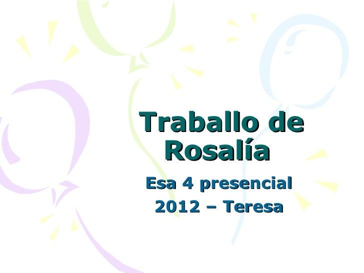 Traballo de  RosalíaEsa 4 presencial 2012 – Teresa