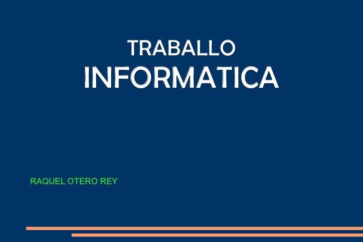 TRABALLO   INFORMATICA RAQUEL OTERO REY