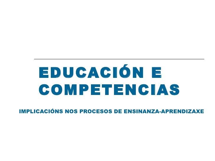 EDUCACIÓN E COMPETENCIAS IMPLICACIÓNS NOS PROCESOS DE ENSINANZA-APRENDIZAXE