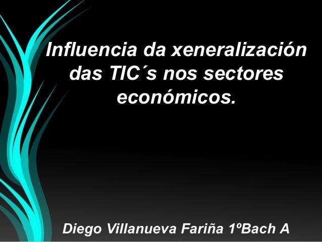 Influencia da xeneralización das TIC´s nos sectores económicos. Diego Villanueva Fariña 1ºBach A