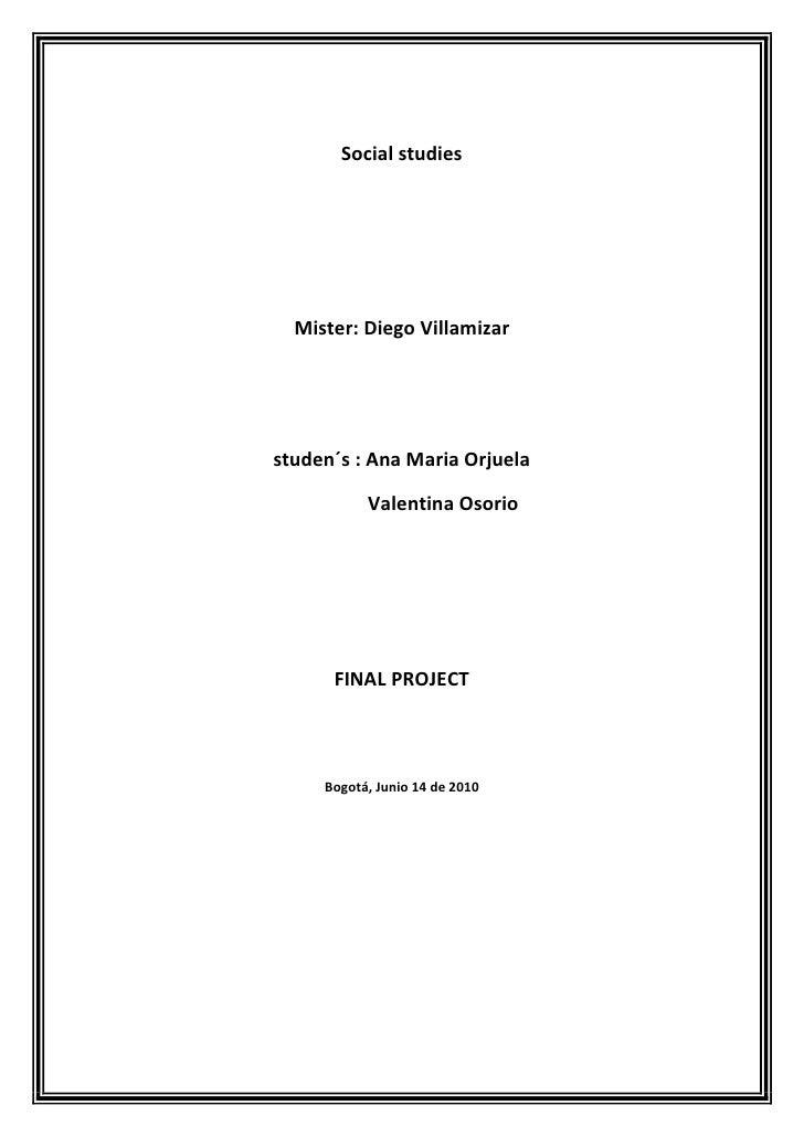 Social studies<br />Mister: Diego Villamizar<br />studen´s : Ana Maria Orjuela<br />                 Valentina Osorio<br /...