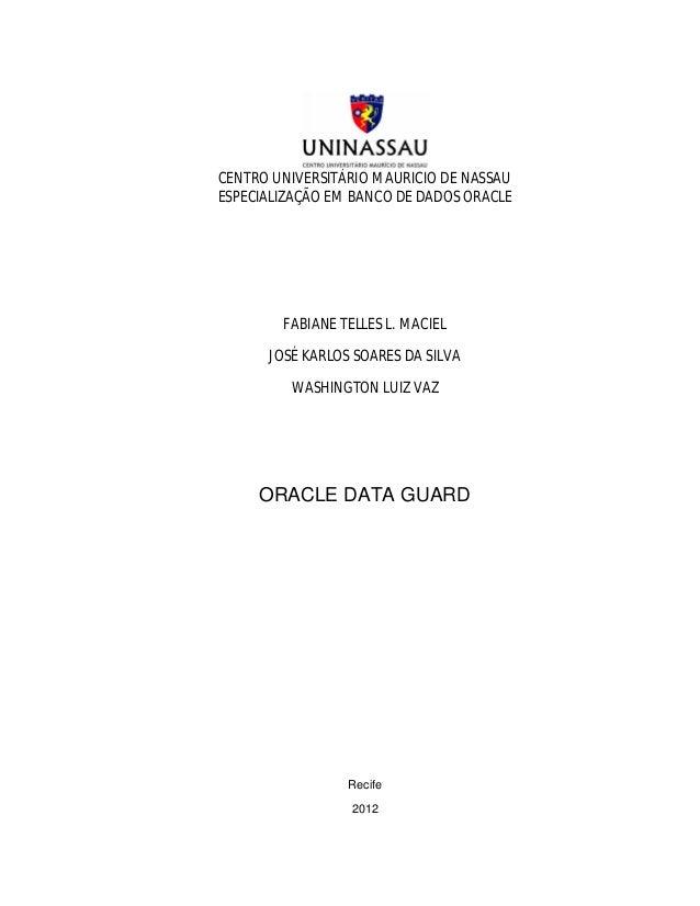1CENTRO UNIVERSITÁRIO MAURICIO DE NASSAUESPECIALIZAÇÃO EM BANCO DE DADOS ORACLE        FABIANE TELLES L. MACIEL      JOSÉ ...