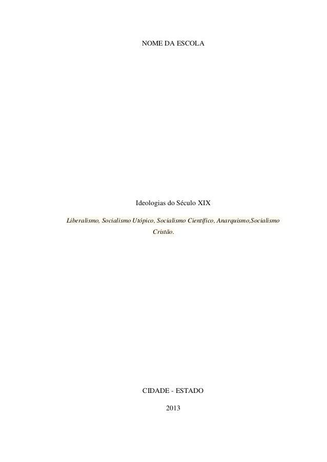 NOME DA ESCOLA  Ideologias do Século XIX Liberalismo, Socialismo Utópico, Socialismo Científico, Anarquismo,Socialismo Cri...