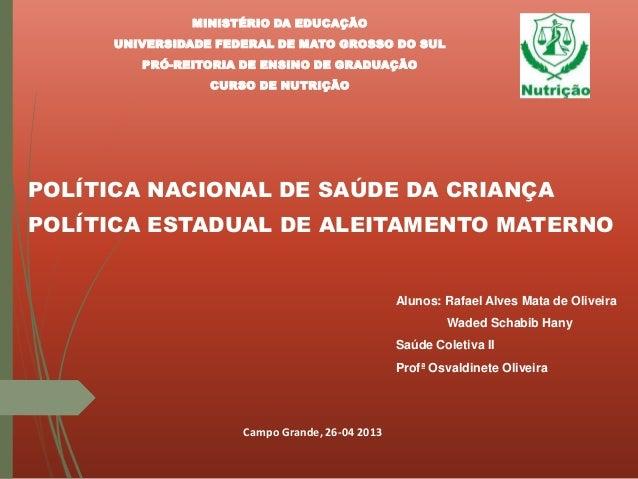 POLÍTICA NACIONAL DE SAÚDE DA CRIANÇAPOLÍTICA ESTADUAL DE ALEITAMENTO MATERNOAlunos: Rafael Alves Mata de OliveiraWaded Sc...