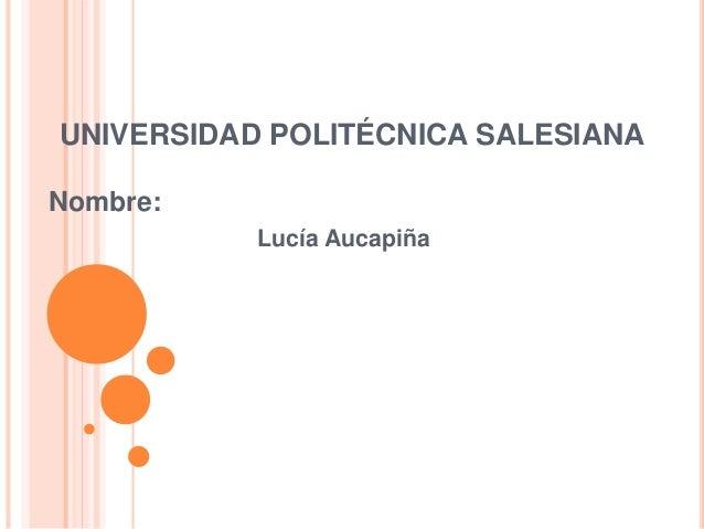 UNIVERSIDAD POLITÉCNICA SALESIANA Nombre: Lucía Aucapiña