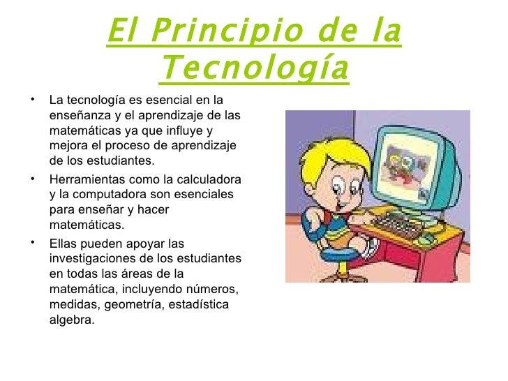 El Principio de la Tecnología <ul><li>La tecnología es esencial en la enseñanza y el aprendizaje de las matemáticas ya que...