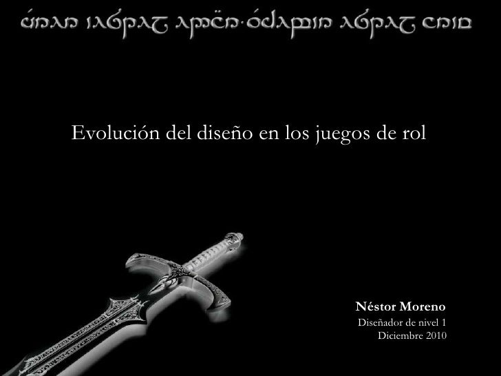 Evolución del diseño en los juegos de rol<br />Néstor Moreno<br />Diseñador de nivel 1<br />Diciembre 2010<br />