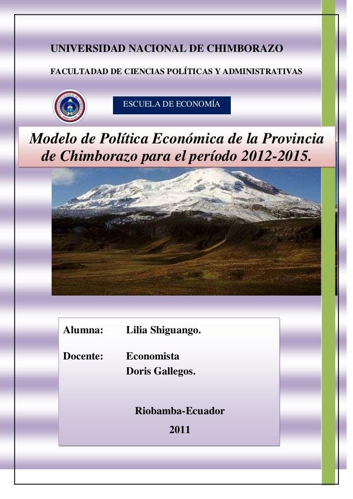UNIVERSIDAD NACIONAL DE CHIMBORAZOFACULTADAD DE CIENCIAS POLÍTICAS Y ADMINISTRATIVASESCUELA DE ECONOMÍAModelo de Política ...