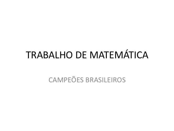 TRABALHO DE MATEMÁTICA    CAMPEÕES BRASILEIROS