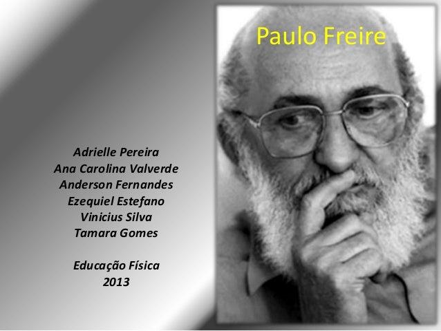 Paulo FreireAdrielle PereiraAna Carolina ValverdeAnderson FernandesEzequiel EstefanoVinicius SilvaTamara GomesEducação Fís...