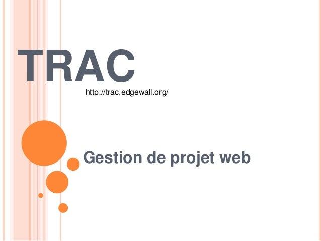 TRAC Gestion de projet web http://trac.edgewall.org/