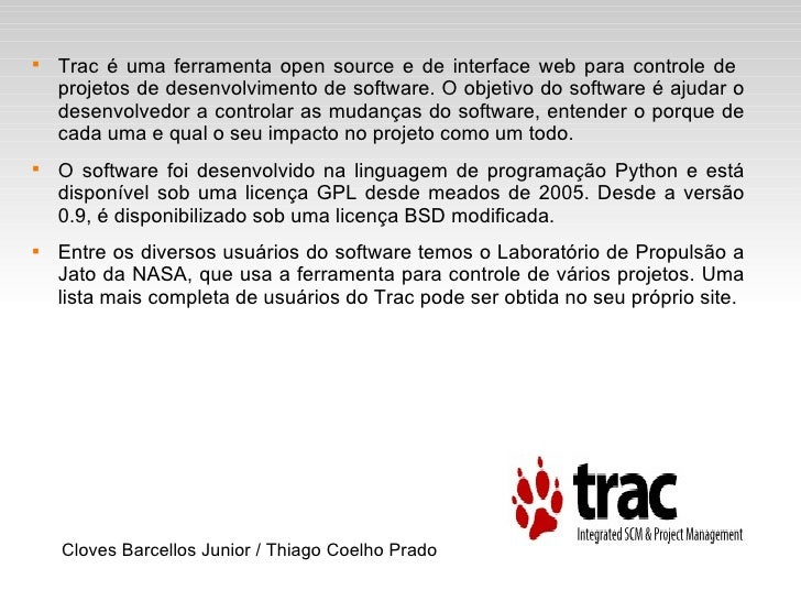 <ul><li>Trac é uma ferramenta open source e de interface web para controle de  projetos de desenvolvimento de software. O ...