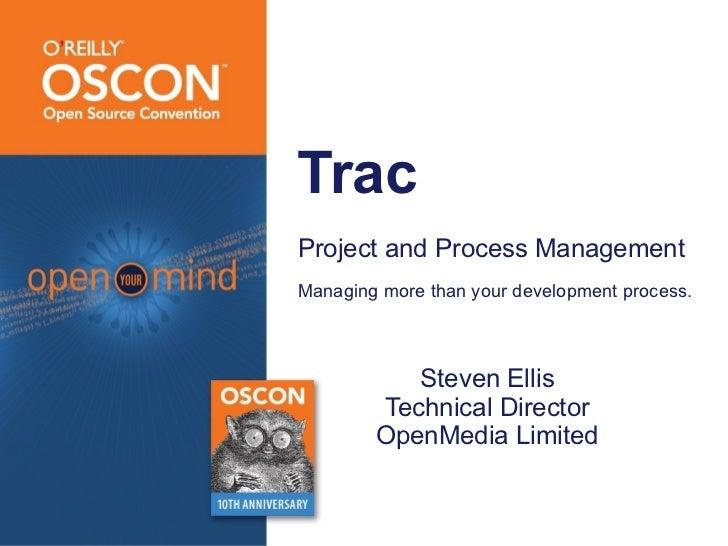 Trac <ul><li>Project and Process Management </li></ul><ul><li>Managing more than your development process. </li></ul><ul><...