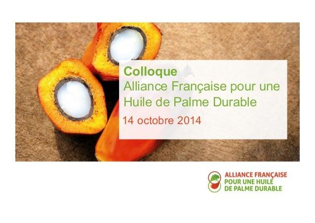 Colloque  Alliance Française pour une  Huile de Palme Durable  14 octobre 2014