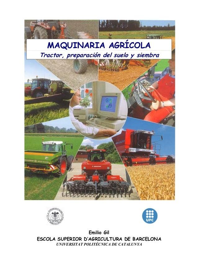 MAQUINARIA AGRÍCOLA  Tractor, preparación del suelo y siembra  Emilio Gil ESCOLA SUPERIOR D'AGRICULTURA DE BARCELONA UNIVE...