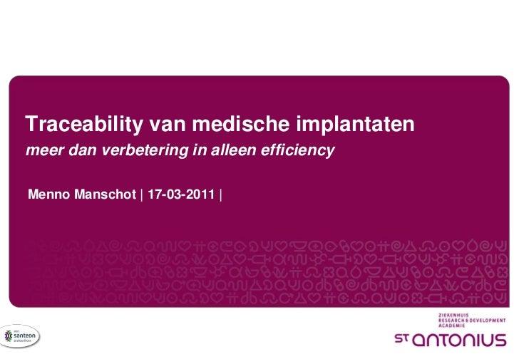 Traceability van medische implantatenmeer dan verbetering in alleen efficiencyMenno Manschot | 17-03-2011 |