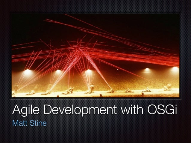 Agile Development with OSGi Matt Stine