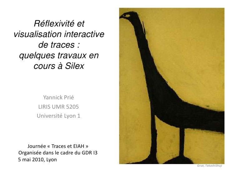 Réflexivité et visualisation interactive de traces :quelques travaux en cours à Silex<br />Yannick Prié<br />LIRIS UMR 520...