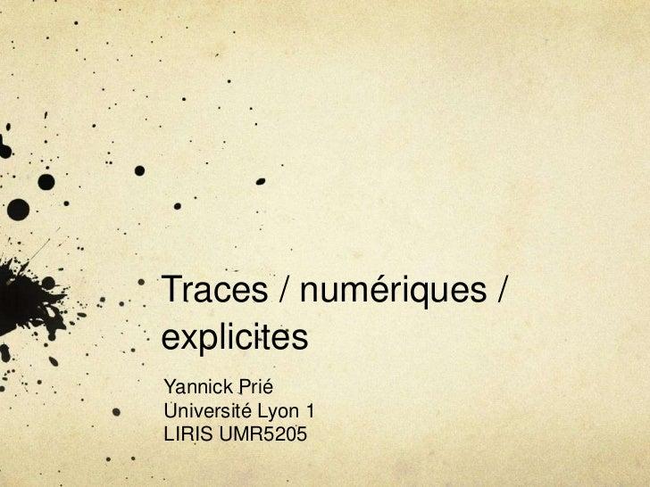Traces/ numériques / explicites <br />Yannick Prié<br />Université Lyon 1<br />LIRIS UMR5205<br />