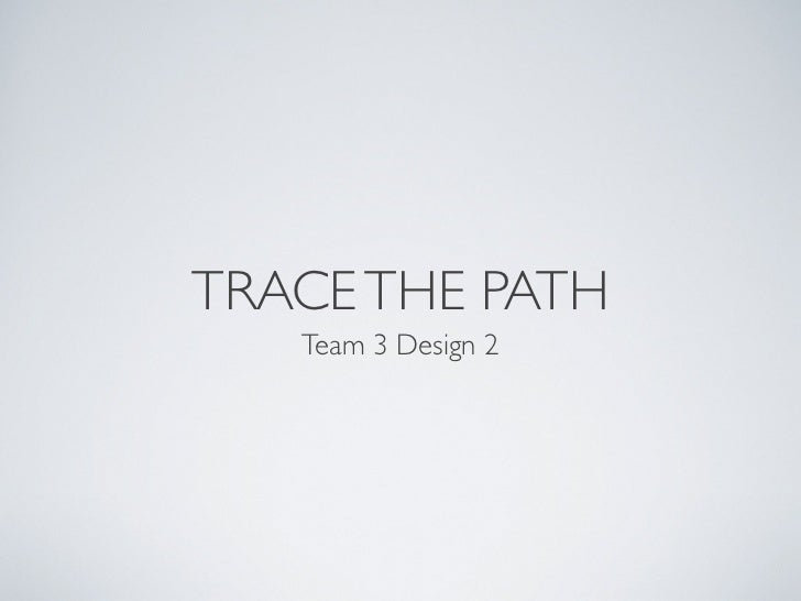 TRACE THE PATH   Team 3 Design 2