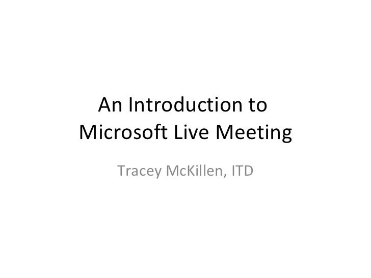 An Introduction to  Microsoft Live Meeting Tracey McKillen, ITD