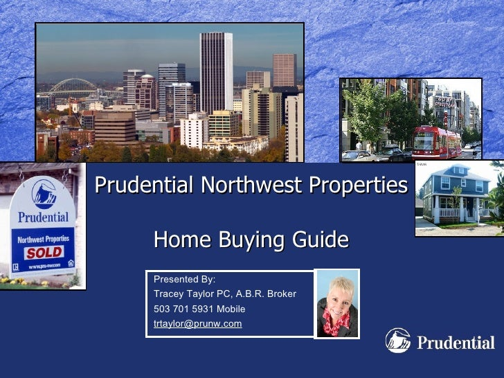 Prudential Northwest Properties  Home Buying Guide Presented By: Tracey Taylor PC, A.B.R. Broker 503 701 5931 Mobile [emai...