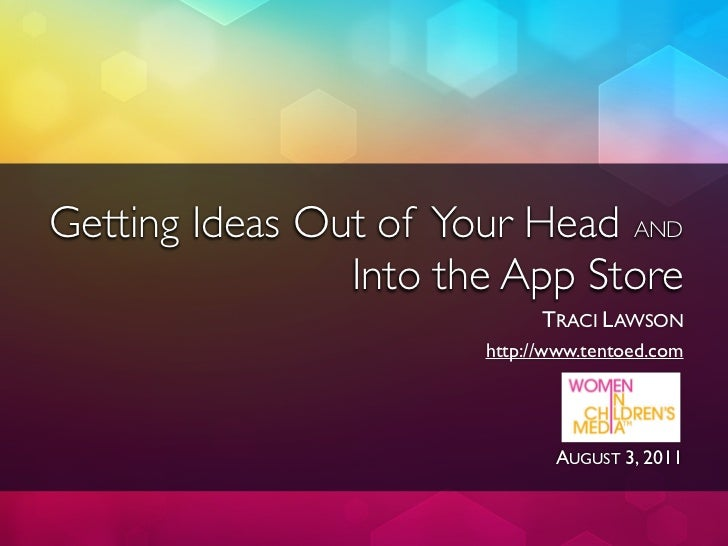 Getting Ideas Out of Your Head AND                Into the App Store                             TRACI LAWSON             ...