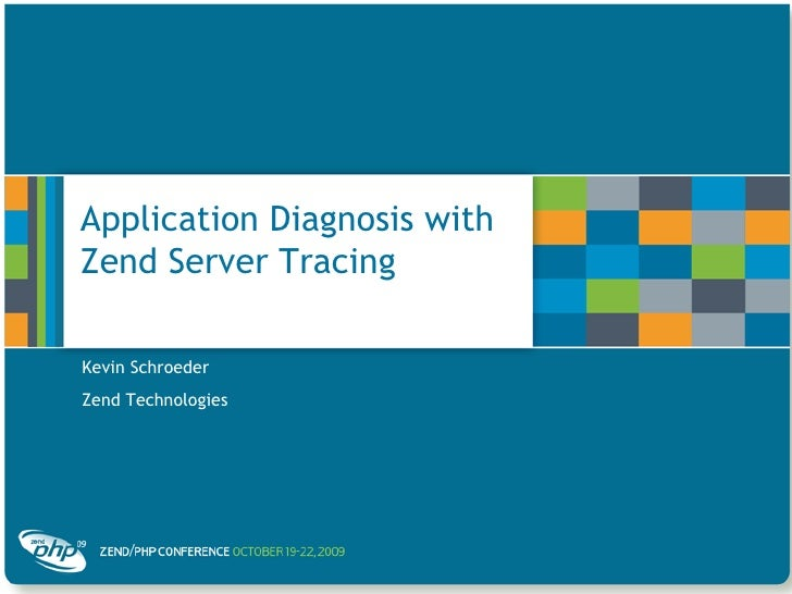 Application Diagnosis with Zend Server Tracing<br />Kevin Schroeder<br />Zend Technologies<br />